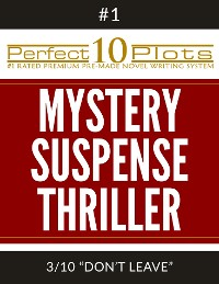 "Cover Perfect 10 Mystery / Suspense / Thriller Plots: #1-3 ""DON'T LEAVE"""