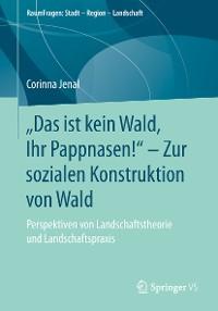 """Cover """"Das ist kein Wald, Ihr Pappnasen!"""" – Zur sozialen Konstruktion von Wald"""