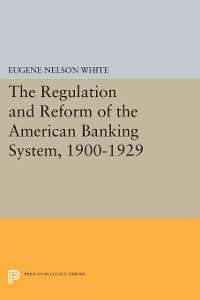 Cover The Regulation and Reform of the American Banking System, 1900-1929