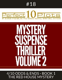 "Cover Perfect 10 Mystery / Suspense / Thriller Volume 2 Plots #18-4 ""ODDS & ENDS - BOOK 1 THE RED HOUSE MYSTERY"""