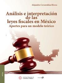 Cover Análisis e intrepretación de las Leyes Fiscales en México.