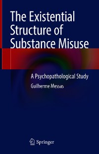 Cover The Existential Structure of Substance Misuse