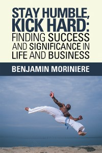 Cover Stay Humble, Kick Hard: Finding Success and Significance in Life and Business