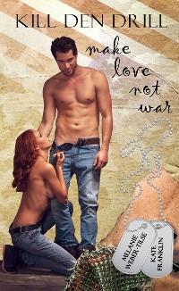 Cover Kill den Drill: make love not war