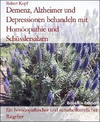 Cover Demenz, Alzheimer und Depressionen behandeln mit Homöopathie und Schüsslersalzen
