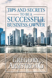 Cover Tips and Secrets to Be a Successful Business Owner