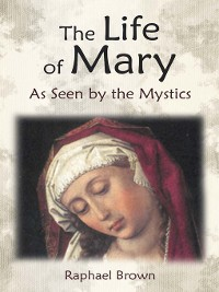 Cover The Life of Mary as Seen by the Mystics