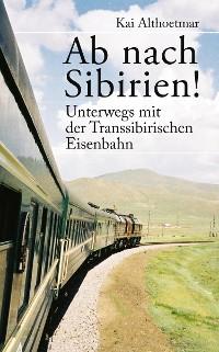 Cover Ab nach Sibirien! Unterwegs mit der Transsibirischen Eisenbahn