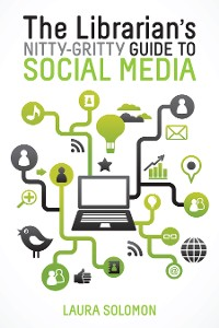 Cover The Librarian's Nitty-Gritty Guide to Social Media