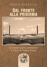 Cover Dal fronte alla prigionia: la Grande Guerra attraverso il diario di Fiorino Gheza