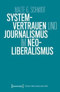 Cover Systemvertrauen und Journalismus im Neoliberalismus