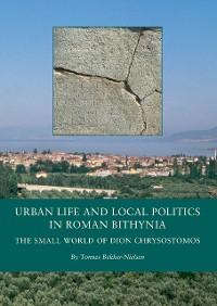 Cover Urban Life and Local Politics in Roman Bithynia