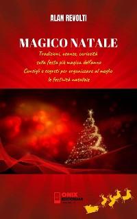 Cover MAGICO NATALE - Tradizioni, usanze, curiosità sulla festa più magica dell'anno