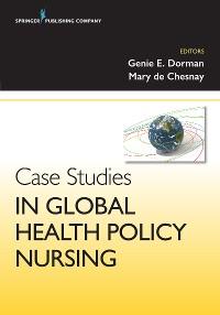 Cover Case Studies in Global Health Policy Nursing