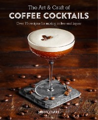 Cover The Art & Craft of Coffee Cocktails