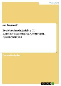 Cover Betriebswirtschaftslehre III. Jahresabschlussanalyse, Controlling, Kostenrechnung