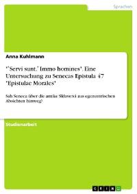 """Cover """"ʽServi sunt.' Immo homines"""".  Eine Untersuchung zu Senecas Epistula 47 """"Epistulae Morales"""""""