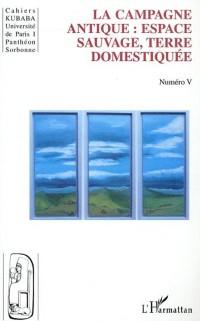 Cover La campagne antique : espace sauvage, terre domestiquee
