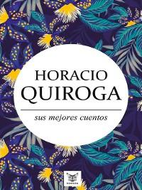 Cover Horacio Quiroga, sus mejores cuentos