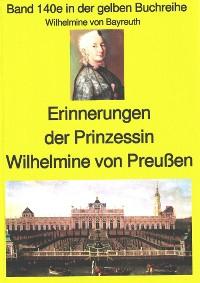 Cover Wilhelmine von Bayreuth: Erinnerungen der Prinzessin Wilhelmine von Preußen
