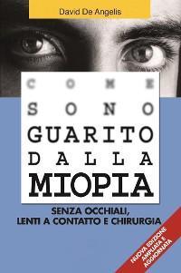 Cover Come Sono Guarito dalla Miopia. Senza occhiali, lenti a contatto e chirurgia