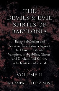 Cover The Devils And Evil Spirits Of Babylonia - Being Babylonian And Assyrian Incantations Against The Demons, Ghouls, Vampires, Hobgoblins, Ghosts, And Kindred Evil Spirits, Which Attack Mankind - Volume II