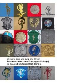 Cover Fortunae - 400 Jahre Frauengeschichte(n) in, aus und um Glückstadt. Band 3