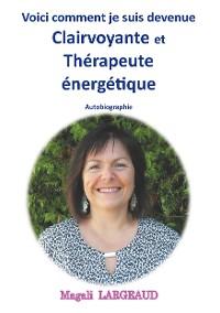 Cover Voici comment je suis devenue clairvoyante et thérapeute énergétique