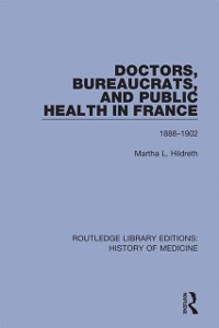 Cover Doctors, Bureaucrats, and Public Health in France