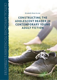 Cover Constructing the Adolescent Reader in Contemporary Young Adult Fiction