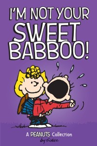 Cover I'm Not Your Sweet Babboo! (PEANUTS AMP! Series Book 10)