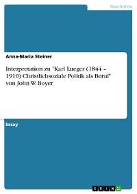 """Cover Interpretation zu """"Karl Lueger (1844 – 1910) Christlichsoziale Politik als Beruf"""" von John W. Boyer"""