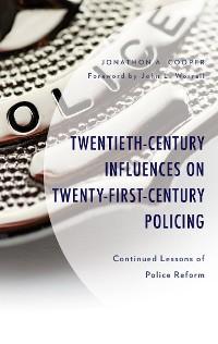 Cover Twentieth-Century Influences on Twenty-First-Century Policing