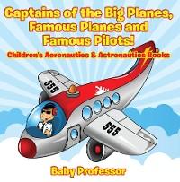 Cover Captains of the Big Planes, Famous Planes and Famous Pilots! - Children's Aeronautics & Astronautics Books