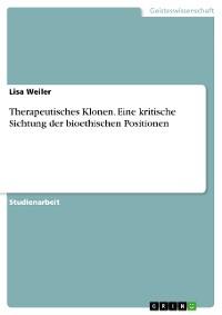 Cover Therapeutisches Klonen. Eine kritische Sichtung der bioethischen Positionen