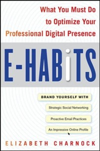Cover E-Habits: What You Must Do to Optimize Your Professional Digital Presence