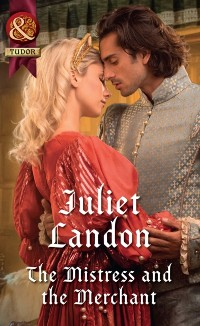 Cover Mistress And The Merchant (Mills & Boon Historical) (At the Tudor Court, Book 3)