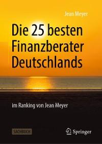 Cover Die 25 besten Finanzberater Deutschlands im Ranking von Jean Meyer
