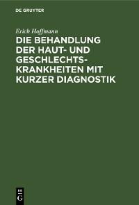 Cover Die Behandlung der Haut- und Geschlechtskrankheiten mit kurzer Diagnostik