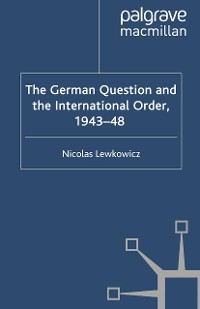 Cover The German Question and the International Order, 1943–48