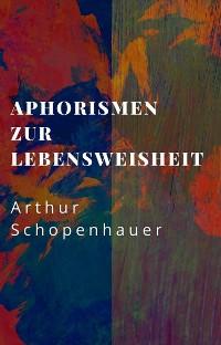 Cover Arthur Schopenhauer: Aphorismen zur Lebensweisheit
