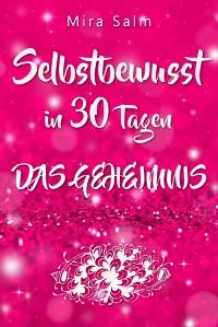 Cover Selbstbewusst: SELBSTBEWUSST IN 30 TAGEN! Das verblüffende Geheimnis, das Sie extrem selbstbewusst und selbstsicher macht!