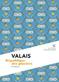 Cover Valais : République des glaciers