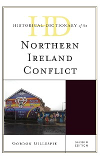 Cover Historical Dictionary of the Northern Ireland Conflict