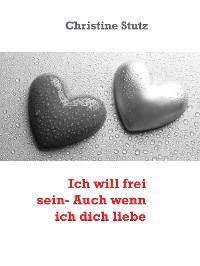 Cover Ich will frei sein- Auch wenn ich dich liebe