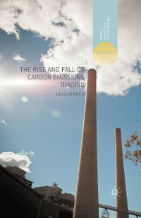 Cover The Rise and Fall of Carbon Emissions Trading