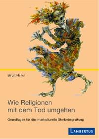 Cover Wie Religionen mit dem Tod umgehen