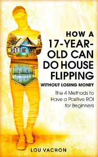 Cover How a 17-Year-Old Can Do House Flipping Without Losing Money