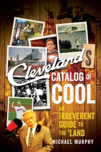 Cover Cleveland's Catalog of Cool: An Irreverent Guide to the Land
