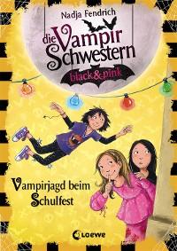 Cover Die Vampirschwestern black & pink 7 - Vampirjagd beim Schulfest